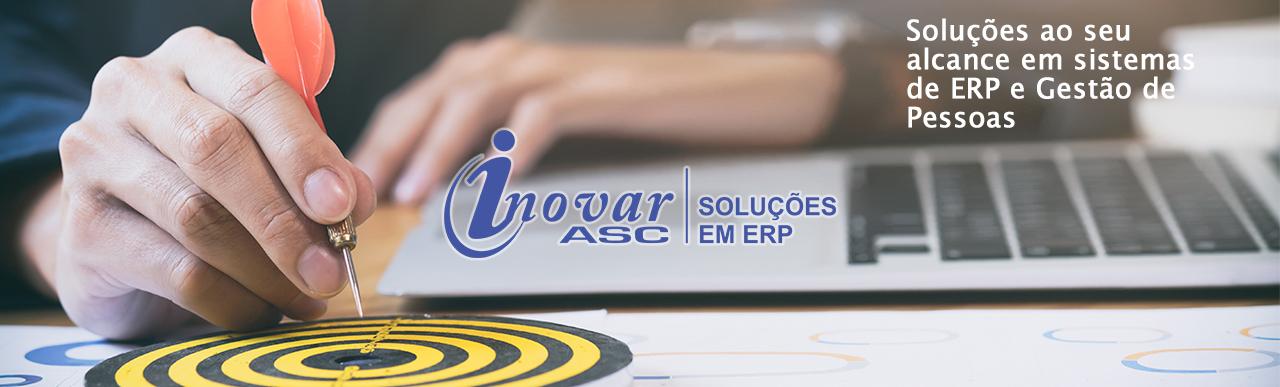 Inovar ASC - Soluções em ERP   Soluções ao seu alcance em sistemas de ERP e Gestão de Pessoas